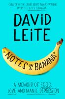 Notes On A Banana : A Memoir Of Food, Love, And Manic Depression by Leite, David © 2017 (Added: 9/11/17)