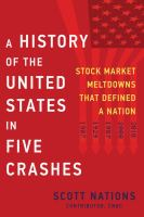 A History Of The United States In Five Crashes : Stock Market Meltdowns That Defined A Nation by Nations, Scott © 2017 (Added: 6/19/17)