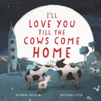Ill+love+you+till+the+cows+come+home by Cristaldi, Kathryn © 2018 (Added: 1/17/19)
