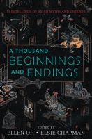 A Thousand Beginnings And Endings : 15 Retellings Of Asian Myths And Legends by Oh, Ellen, editor © 2018 (Added: 10/30/18)