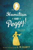 Hamilton And Peggy! : A Revolutionary Friendship by Elliott, Laura © 2018 (Added: 9/4/19)