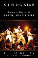 Shining Star : Braving The Elements Of Earth, Wind & Fire by Bailey, Philip © 2015 (Added: 6/16/17)