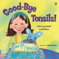 Good-bye+tonsils by Hatkoff, Juliana © 2004 (Added: 5/23/16)