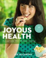 Joyous Health : Eat And Live Well Without Dieting by McCarthy, Joy © 2014 (Added: 1/9/15)