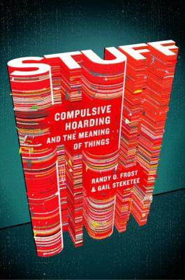 Details about Stuff : compulsive hoarding and the meaning of things