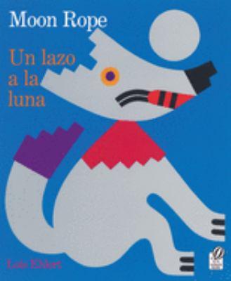 Cover image for Moon rope : a Peruvian folktale = Uno lazo a la luna : una leyenda peruana