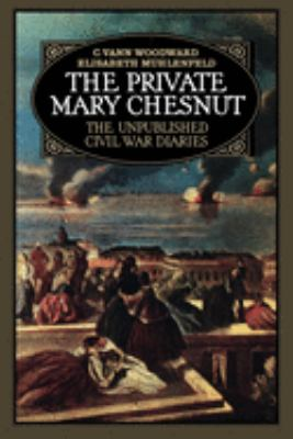 cover photo: The Private Mary Chesnut: The Unpublished Civil War Diaries