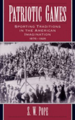 Patriotic Games: sporting traditions in the American imagination, 1876-1926