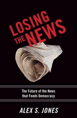 Losing the news:the future of the news that feeds democracy