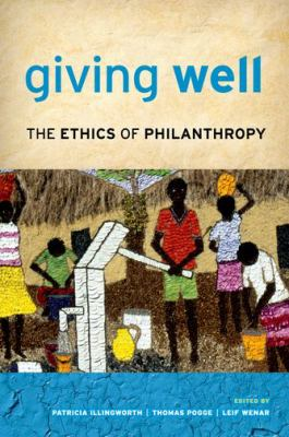Giving well : the ethics of philanthropy