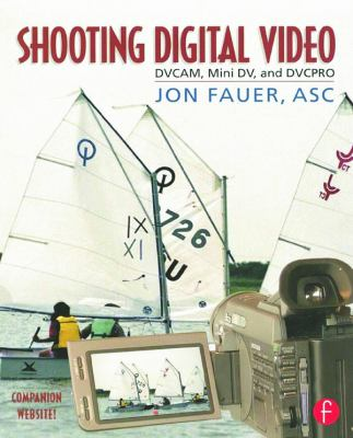 cover photo: Shooting digital video : DVCAM, mini DV, and DVCPRO