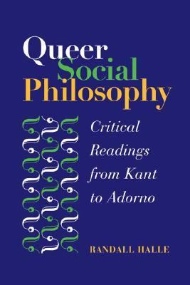 Queer Social Philosophy : critical readings from Kant to Adorno