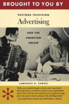 cover art for Brought to You By: Postwar Television Advertising and the American Dream