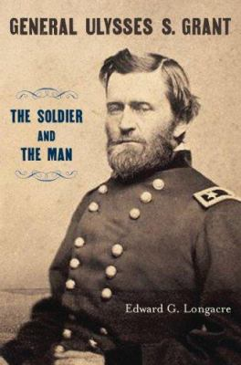 cover photo: General Ulysses S. Grant: the Soldier and the Man