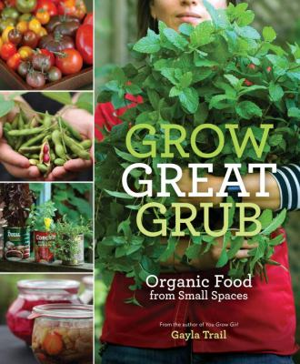 Details about Grow Great Grub: Organic Food from Small Spaces.