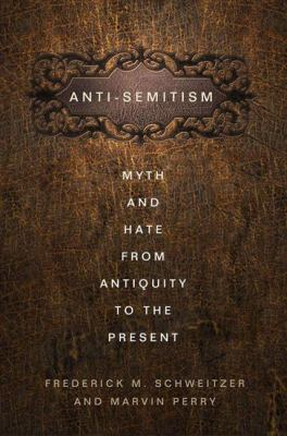 Anti-Semitism: myth and hate from antiquity to the present by  Marvin Perry