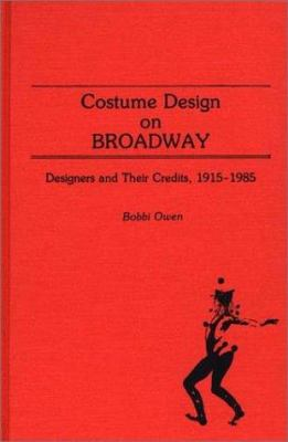 Costume Design on Broadway: Designers and their Credits, 1915- 1985