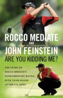 cover of Are You Kidding Me?: The Story of Rocco Mediate's Extraordinary Battle with Tiger Woods at the U.S. Open