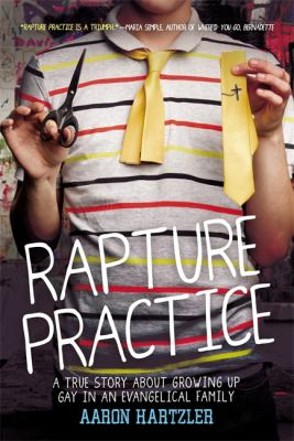 Rapture Practice : a true story about growing up gay in an evangelical family : a memoir