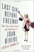 Last Girl Before Freeway : The Life, Loves, Losses, And Liberation Of Joan Rivers by Bennetts, Leslie © 2016 (Added: 2/17/17)