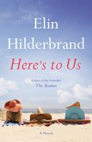 Here's To Us : A Novel by Hilderbrand, Elin © 2016 (Added: 6/14/16)