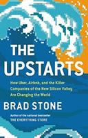 The Upstarts : How Uber, Airbnb, And The Killer Companies Of The New Silicon Valley Are Changing The World by Stone, Brad © 2017 (Added: 2/9/17)