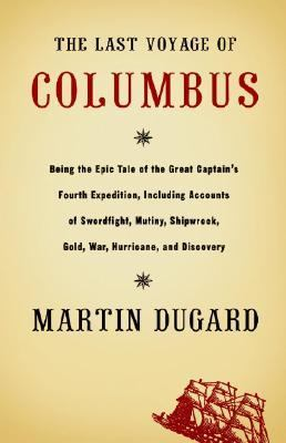 Details about The last voyage of Columbus : being the epic tale of the great captain's fourth expedition, including accounts of swordfight, mutiny, shipwreck, gold, war, hurricane, and discovery