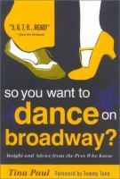 the cover of So You Want to Dance on Broadway?: Insight and Advice From the Pros Who Know