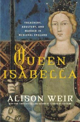 cover photo: Queen Isabella: Treachery, Adultery, and Murder in Medieval England