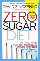 Zero Sugar Diet : The 14-day Plan To Flatten Your Belly, Crush Cravings, And Help Keep You Lean For Life by Zinczenko, David © 2016 (Added: 12/28/16)