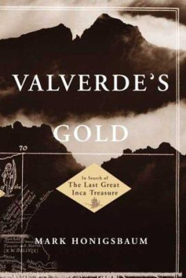 Details about Valverde's gold : in search of the last great Inca treasure