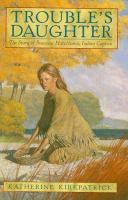 Cover of Trouble's Daughter: The Story of Susanna Hutchinson, Indian Captive (Grades 7-up)