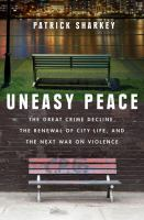 Uneasy Peace : The Great Crime Decline, The Renewal Of City Life, And The Next War On Violence by Sharkey, Patrick © 2018 (Added: 2/7/18)