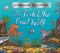 The+fish+who+cried+wolf by Donaldson, Julia © 2008 (Added: 2/14/19)
