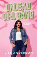 Undead Girl Gang : A Novel by Anderson, Lily © 2019 (Added: 10/11/19)