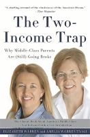The Two-income Trap : Why Middle-class Parents Are (still) Going Broke by Warren, Elizabeth © 2016 (Added: 10/6/16)