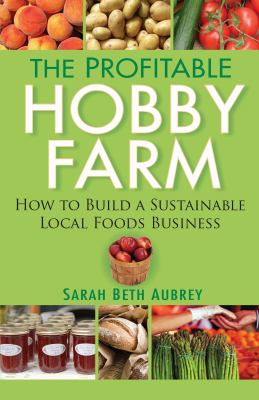 Details about The Profitable Hobby Farm: How to Build a Sustainable Local Foods Business