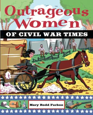 cover photo: Outrageous Women of Civil War Times