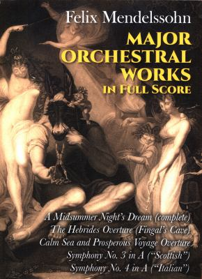 Major Orchestral Works in Full Score by Felix Mendelssohn