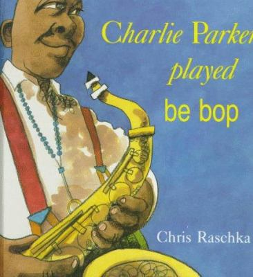 Charlie Parker Played Be Bop by Chris Raschka (Illustrator)