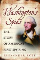 Washington's Spies : The Story Of America's First Spy Ring by Rose, Alexander © 2006 (Added: 4/11/18)