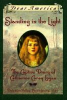 Cover of Standing in the Light: The Captive Diary of Catherine Carey Logan (Grades 4-7)