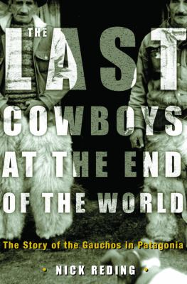 Details about The last cowboys at the end of the world : the story of the Gauchos of Patagonia
