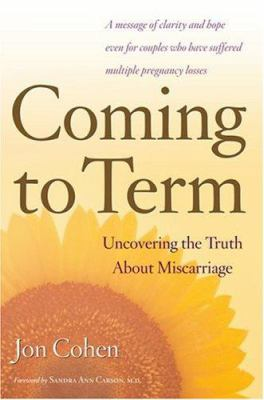 cover photo: Coming To Term: Uncovering the Truth about Miscarriage