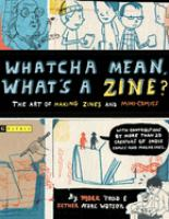cover of Whatcha Mean, What's a Zine?:  the Art of Making Zines and Mini Comics