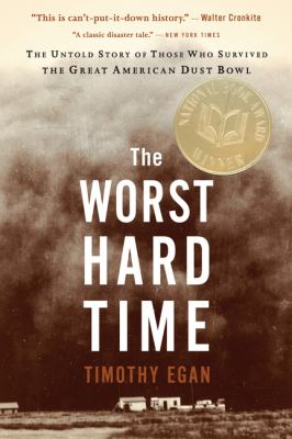 Worst Hard Time: The Untold Story Of Those Who Survived the Great American Dust Bowl
