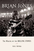 Brian Jones : The Making Of The Rolling Stones by Trynka, Paul © 2014 (Added: 1/9/15)