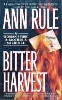 Bitter Harvest by Rule, Ann © 1999 (Added: 4/12/18)