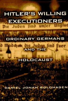 Hitler's Willing Executioners by Daniel Jonah Goldhagen