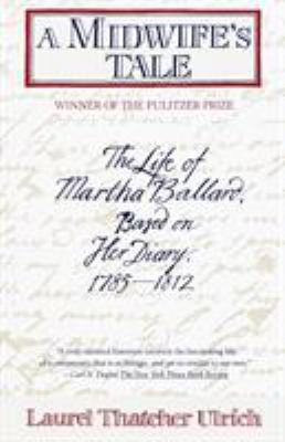 Details about A midwife's tale : the life of Martha Ballard, based on her diary, 1785-1812